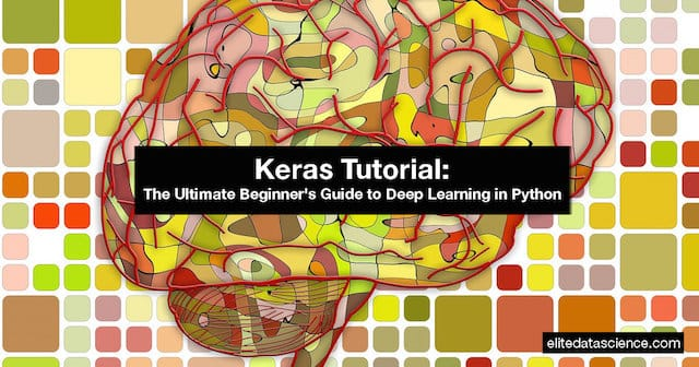 Keras Tutorial: The Ultimate Beginner's Guide to Deep Learning in Python